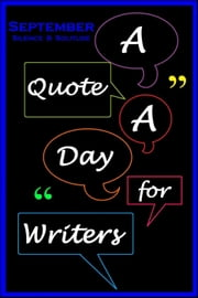 A Quote A Day for Writers 9 - Silence & Solitude - A Quote A Day for Writers, #9 ebook by C. Rousseau