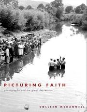 Picturing Faith: Photography and the Great Depression ebook by McDannell, Colleen