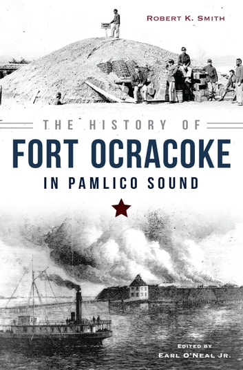 The History of Fort Ocracoke in Pamlico Sound ebook by Robert K. Smith