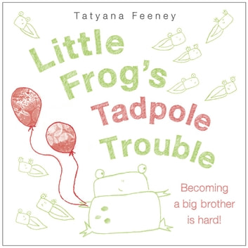 Little Frog's Tadpole Trouble ebook by Tatyana Feeney