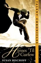 Heroes 'Til Curfew (Talent Chronicles #2) ebook by Susan Bischoff