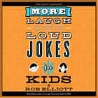 More Laugh-Out-Loud Jokes for Kids audiobook by Rob Elliott, Dylan August, Gavin August,...
