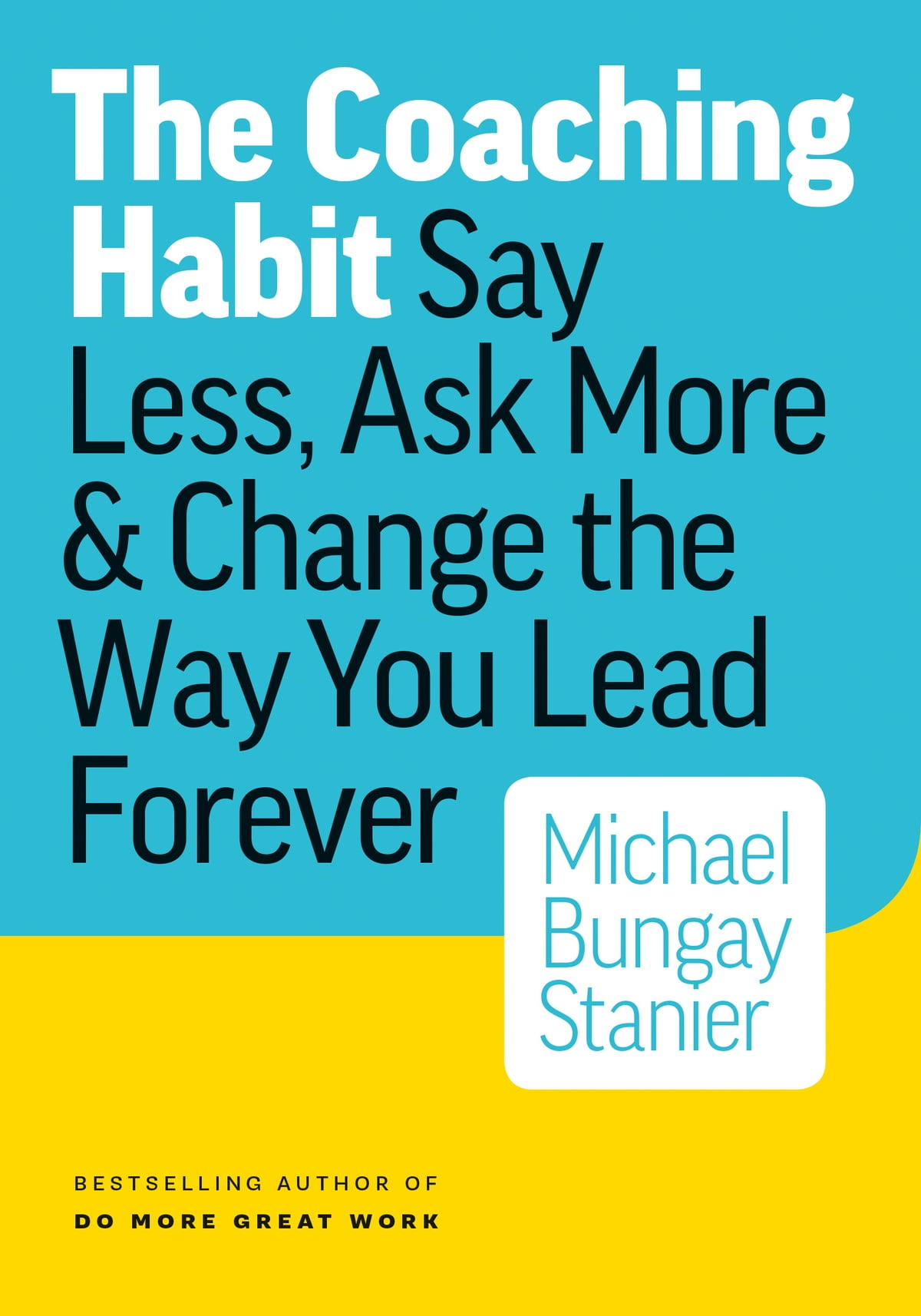 The Coaching Habit  Say Less, Ask More & Change The Way Your Lead Forever
