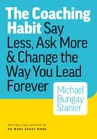The Coaching Habit ebook by Michael Bungay Stanier