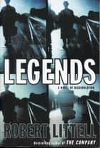 Legends: A Novel of Dissimulation ebook by Robert Littell