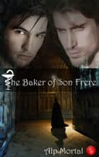 The Baker of Son Frere ebook by Alp Mortal