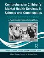 Comprehensive Children's Mental Health Services in Schools and Communities ebook by Robyn S. Hess,Rick Jay Short,Cynthia E. Hazel