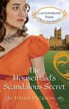 The Housemaid's Scandalous Secret ebook by Helen Dickson