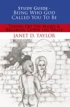 Study Guide -- Being Who God Called You to Be - Taking off the Masks & Breaking Down the Walls ebook by Janet D. Taylor