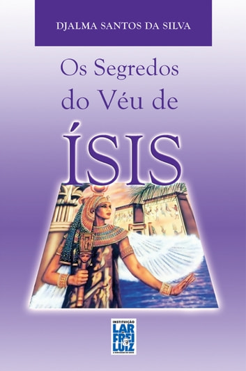 Os Segredos do Véu de Ísis ebook by Santos,Djalma