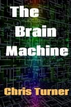 The Brain Machine ebook by Chris Turner