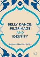 Belly Dance, Pilgrimage and Identity ebook by Barbara Sellers-Young