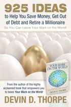 925 Ideas to Help You Save Money, Get Out of Debt and Retire A Millionaire So You Can Leave Your Mark on the World ebook by Devin Thorpe