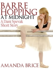 Barre Hopping at Midnight - A Dani Spevak Short Story ebook by Amanda Brice