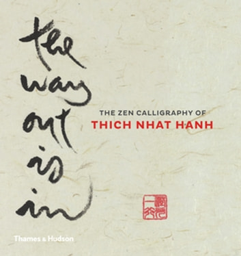 The Way Out Is In - The Zen Calligraphy of Thich Nhat Hanh eBook by Thich Nhat Hanh