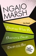 Inspector Alleyn 3-Book Collection 3: Death in a White Tie, Overture to Death, Death at the Bar ebook by Ngaio Marsh