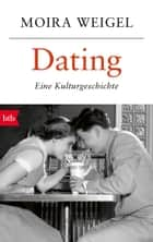Dating - Eine Kulturgeschichte ebook by Moira Weigel