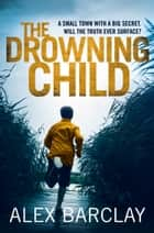 The Drowning Child ebook by Alex Barclay