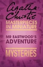 Mr Eastwood's Adventure: An Agatha Christie Short Story ebook by Agatha Christie
