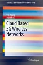 Cloud Based 5G Wireless Networks ebook by Yin Zhang, Min Chen