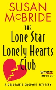 The Lone Star Lonely Hearts Club - A Debutante Dropout Mystery ebook by Susan McBride