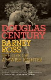 Barney Ross - The Life of a Jewish Fighter ebook by Douglas Century