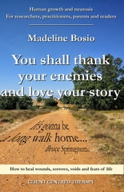 You Shall Thank Your Enemies And Love Your Story ebook by Maddalena Bosio