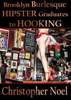 Brooklyn Burlesque Hipster Graduates to Hooking ebook by Christopher Noel