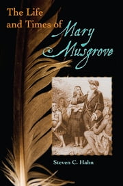 Life and Times of Mary Musgrove ebook by Steven C Hahn