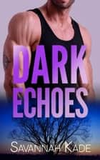 Dark Echoes ebook by Savannah Kade, D. Falls