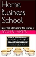 Home Business School ebook by Dean Sharples