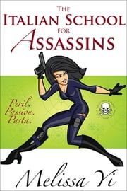 The Italian School for Assassins ebook by Melissa Yin,Melissa Yuan-Innes,Melissa Yi