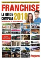Franchise Le guide complet 2018 ebook by Collectif