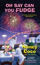 Oh Say Can You Fudge ebook by Nancy Coco