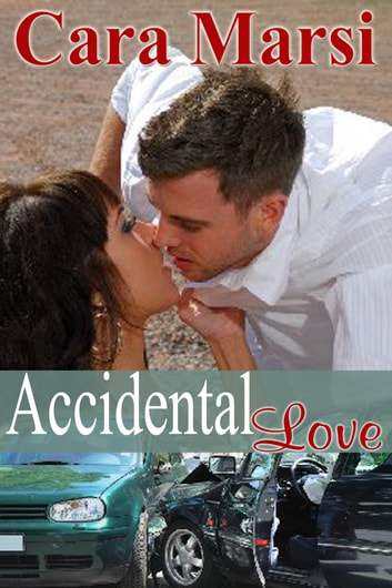 Accidental Love ebook by Cara Marsi
