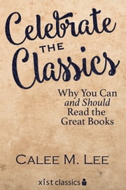 Celebrate the Classics: Why You Can and Should Read the Great Books