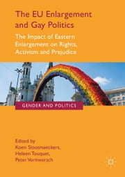 The EU Enlargement and Gay Politics - The Impact of Eastern Enlargement on Rights, Activism and Prejudice ebook by