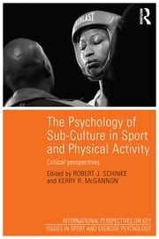 The Psychology of Sub-Culture in Sport and Physical Activity - Critical perspectives ebook by Robert J. Schinke,Kerry R. McGannon
