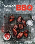 Korean BBQ - Master Your Grill in Seven Sauces: A Cookbook ebook by Bill Kim, Chandra Ram