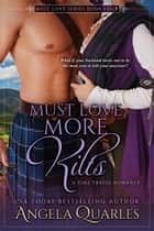 Must Love More Kilts - A Time Travel Romance ebook by Angela Quarles