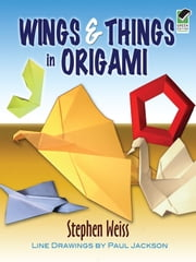 Wings & Things in Origami ebook by Stephen Weiss