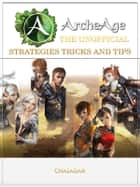 ArcheAge the Unofficial Strategies Tricks and Tips ebook by Chaladar