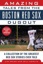 Amazing Tales from the Boston Red Sox Dugout - A Collection of the Greatest Red Sox Stories Ever Told ebook by Jim Prime, Bill Nowlin