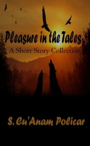 Pleasure in the Tales: A Short Story Collection ebook by S. Cu'Anam Policar