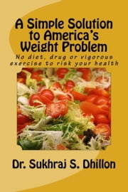 A Simple Solution to America's Weight Problem: Banish Belly and Lose Weight in Just 5 Minutes a Day ebook by Dr. Sukhraj Dhillon