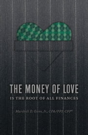 The Money of Love - Is the Root of All Finances ebook by Marshall D. Gunn, Jr. CPA/PFS, CFP