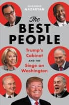 The Best People - Trump's Cabinet and the Siege on Washington ebook by Alexander Nazaryan