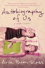 Autobiography of Us - A Novel ebook by Aria Beth Sloss