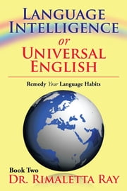 Language Intelligence or Universal English - Remedy Your Language Habits Book 2 ebook by Dr. Rimaletta Ray