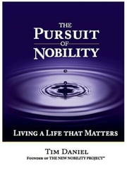 The Pursuit of Nobility - Living a Life That Matters ebook by Tim Daniel